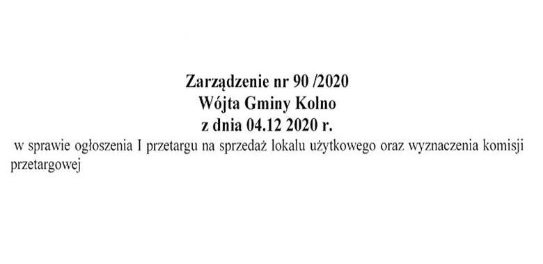 Zarządzenie nr 90/2020 Wójta Gminy Kolno z dnia 04.12.2020 r. w sprawie ogłoszenia I przetargu na sprzedaż lokalu użytkowego oraz wyznaczenia komisji przetargowej
