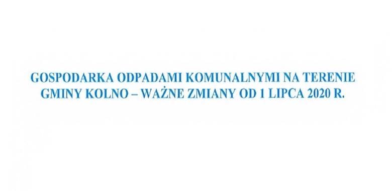 Gospodarka Odpadami Komunalnymi na terenie Gminy Kolno - Ważne zmiany od 01 lipca 2020 r.