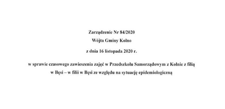 Zarządzenie nr 84/2020 Wójta Gminy Kolno z dnia 16 listopada 2020 r. w sprawie czasowego zawieszenia zajęć w Przedszkolu Samorządowym w Kolnie z filią w Bęsi ze względu na sytuację epidemiologiczną