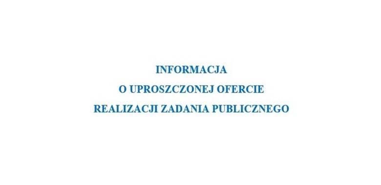 Informacja o uproszczonej ofercie realizacji zadania publicznego