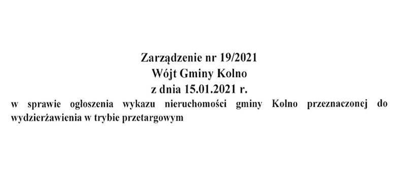 Zarządzenie nr 19/2021 Wójta Gminy Kolno z dnia 15.01.2021 r. w sprawie ogłoszenia wykazu nieruchomości gminy Kolno przeznaczonej do wydzierżawienia w trybie przetargowym