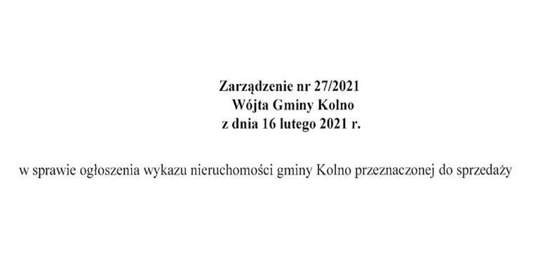 Zarządzenie nr 27/2021 Wójta Gminy Kolno z dnia 16 lutego 2021 r. w sprawie ogłoszenia wykazu nieruchomości gminy Kolno przeznaczonej do sprzedaży