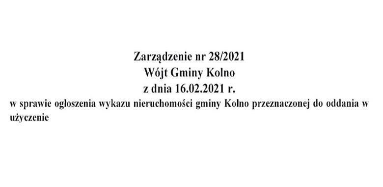Zarządzenie nr 28/2021 Wójta Gminy Kolno z dnia 16.02.2021 r. w sprawie ogłoszenia wykazu nieruchomości gminy Kolno przeznaczonej do oddania w użyczenie